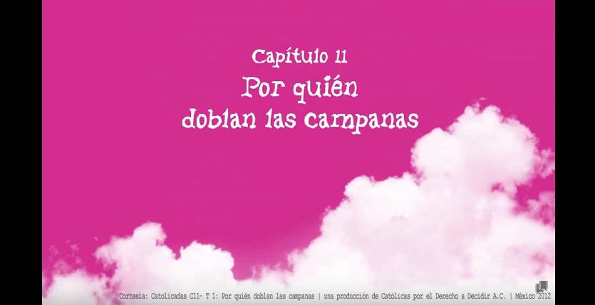 CATOLICADAS T1 C11: POR QUIÉN DOBLAN LAS CAMPANAS | CDDMX | México, 2012